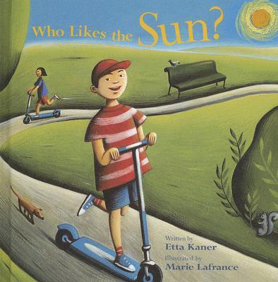 Who Likes the Sun? By Kaner, Etta/ Lafrance, Marie (ILT)